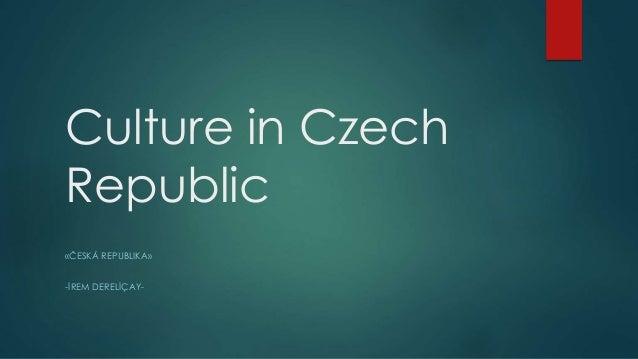 Culture in Czech Republic «ČESKÁ REPUBLIKA» -İREM DERELİÇAY-