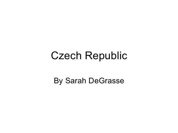 Czech Republic By Sarah DeGrasse
