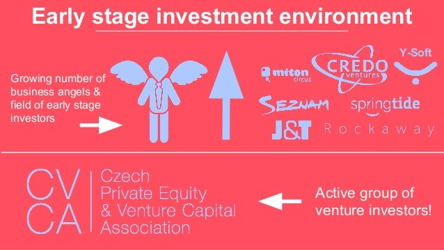Early stage investment environment Active group of venture investors! Growing number of business angels & field of early s...