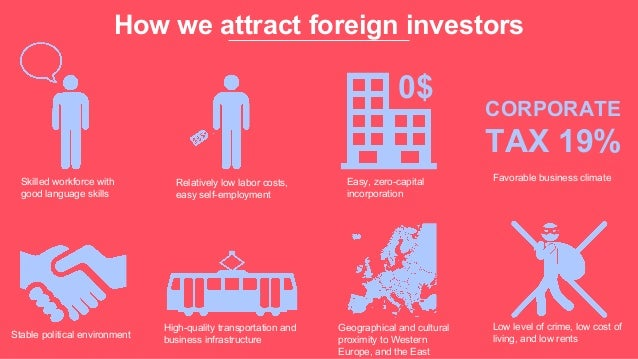 How we attract foreign investors Skilled workforce with good language skills Relatively low labor costs, easy self-employm...