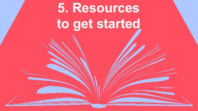 5. Resources to get started