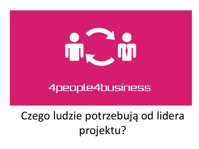 Czego ludzie potrzebują od lidera projektu?