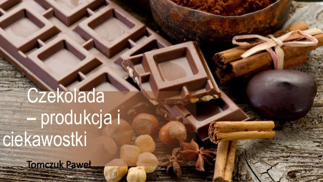 Czekolada – produkcja i ciekawostki Tomczuk Paweł