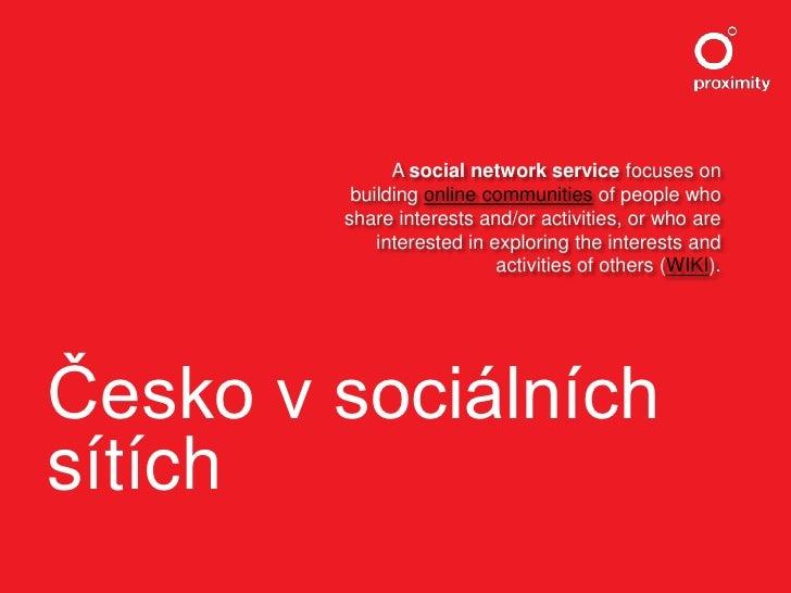 Česko v sociálních sítích<br />A social network service focuses on building online communities of people who share interes...