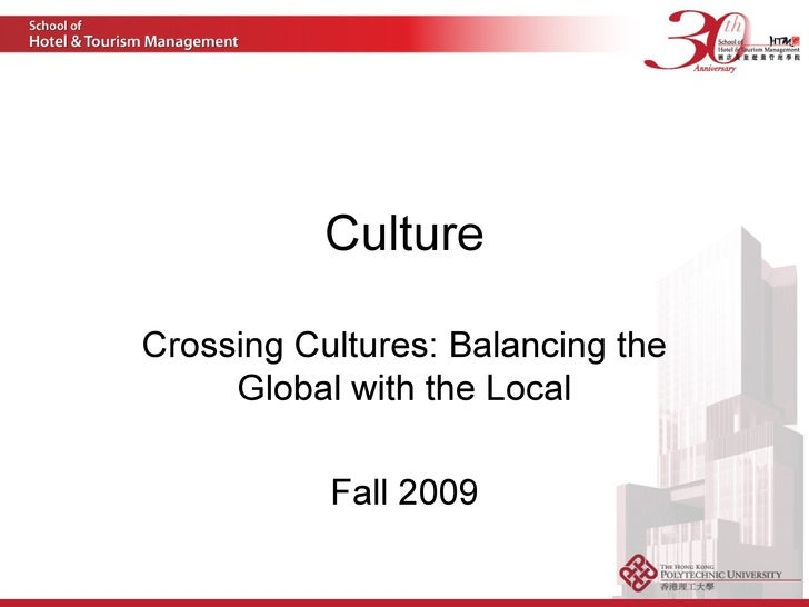 Culture Crossing Cultures: Balancing the Global with the Local Fall 2009