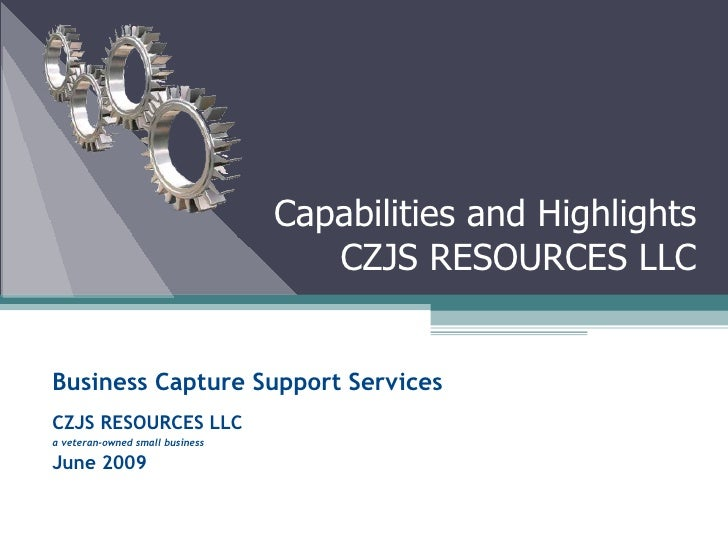 Business Capture Support Services CZJS RESOURCES LLC a veteran-owned small business June 2009 Capabilities and Highlights ...