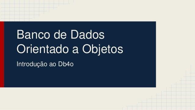 Banco de Dados Orientado a Objetos Introdução ao Db4o