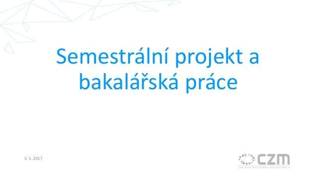Nadpis třetí úrovně Semestrální projekt a bakalářská práce 3. 5. 2017
