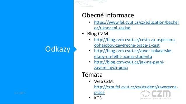 Odkazy 3. 5. 2017 Obecné informace • https://www.fel.cvut.cz/cz/education/bachel or/ukonceni-zaklad • Blog CZM • http://bl...