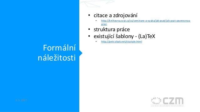 Formální náležitosti 3. 5. 2017 • citace a zdrojování • http://knihovna.cvut.cz/cs/seminare-a-vyuka/jak-psat/jak-psat-zave...