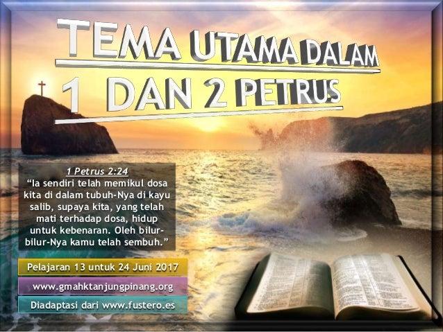 "Pelajaran 13 untuk 24 Juni 2017 Diadaptasi dari www.fustero.es www.gmahktanjungpinang.org 1 Petrus 2:24 ""Ia sendiri telah ..."