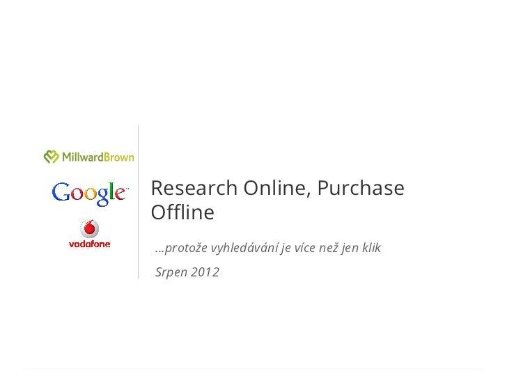 Research Online, PurchaseOffline…protože vyhledávání je více než jen klikSrpen 2012                                       Go...
