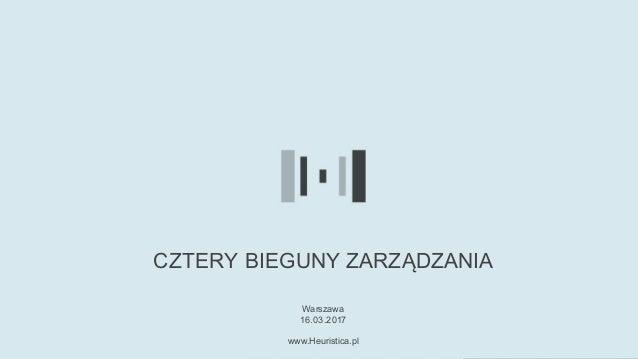 CZTERY BIEGUNY ZARZĄDZANIA Warszawa 16.03.2017 www.Heuristica.pl