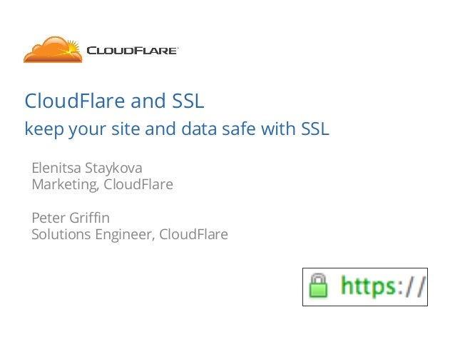 CloudFlare and SSL  keep your site and data safe with SSL  Elenitsa Staykova  Marketing, CloudFlare  Peter Griffin  Soluti...