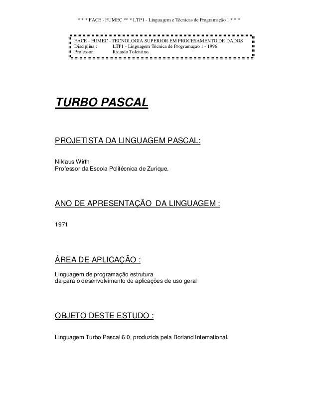 * * * FACE - FUMEC ** * LTP1 - Linguagem e Técnicas de Programação 1 * * * TURBO PASCAL PROJETISTA DA LINGUAGEM PASCAL: Ni...