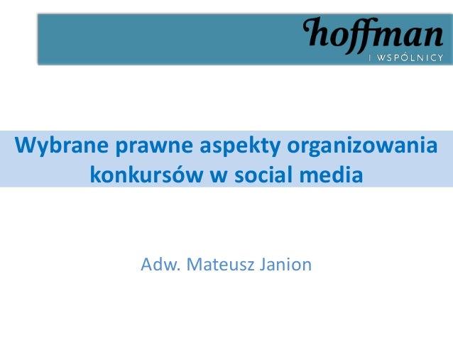 Wybrane prawne aspekty organizowania     konkursów w social media          Adw. Mateusz Janion