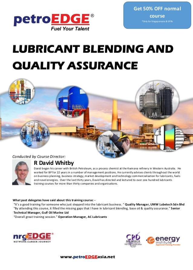 LUBRICANT BLENDING AND QUALITY ASSURANCE Conducted by Course Director: R David Whitby David began his career with British ...