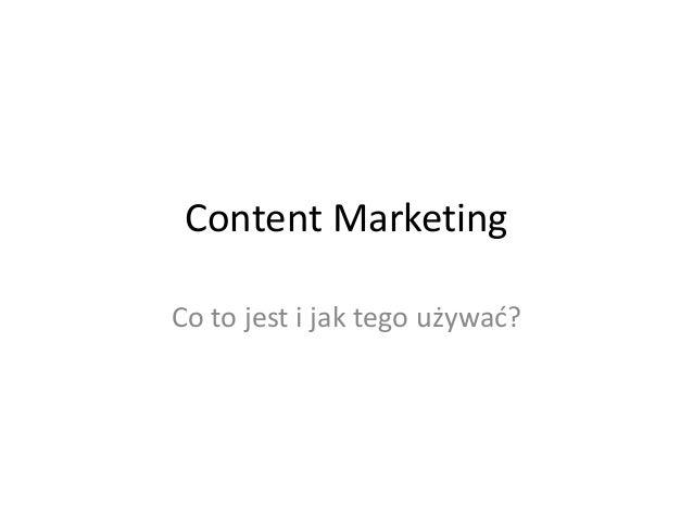 Content MarketingCo to jest i jak tego używad?