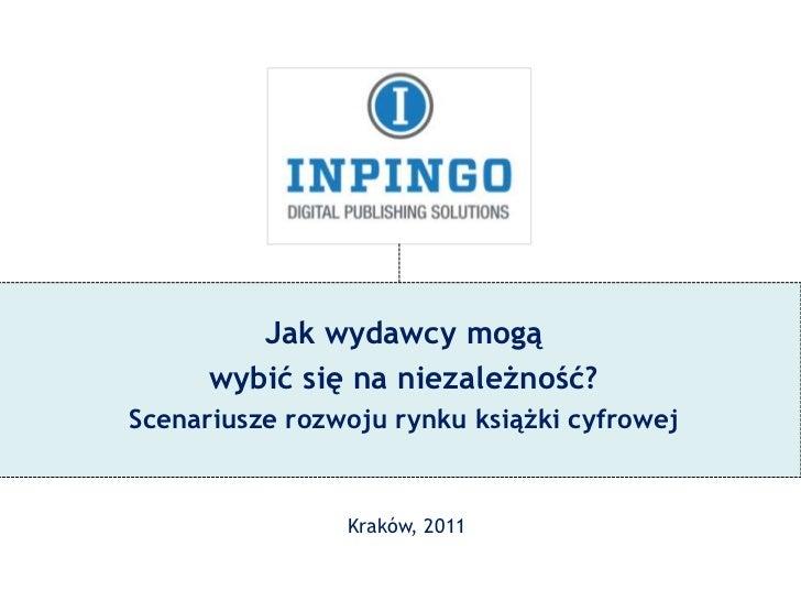 Jak wydawcy mogą      wybić się na niezależność?Scenariusze rozwoju rynku książki cyfrowej                Kraków, 2011