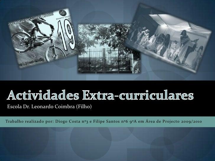 Actividades Extra-curriculares<br />Escola Dr. Leonardo Coimbra (Filho) <br />Trabalho realizado por: Diogo Costa nº3 e Fi...