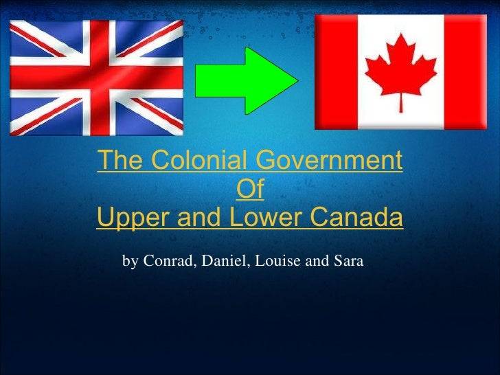 The Colonial Government Of Upper and Lower Canada by Conrad, Daniel, Louise and Sara