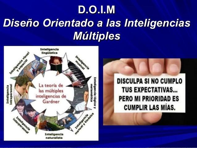 D.O.I.MD.O.I.M Diseño Orientado a las InteligenciasDiseño Orientado a las Inteligencias MúltiplesMúltiples