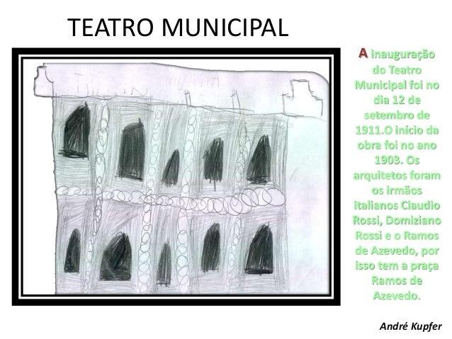 TEATRO MUNICIPAL A inauguração do Teatro Municipal foi no dia 12 de setembro de 1911.O início da obra foi no ano 1903. Os ...