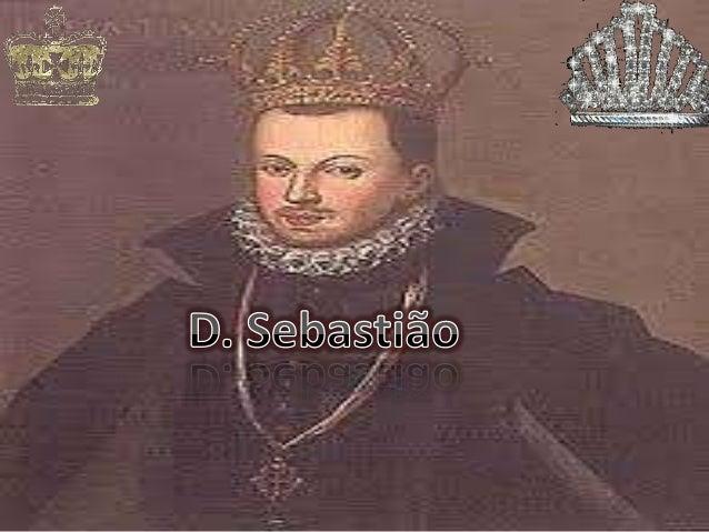 """O rei D. Sebastião (1554 – 1578) ficou para a história com o cognome de """"O Desejado"""". Chama-se O Desejado por ser o herdei..."""