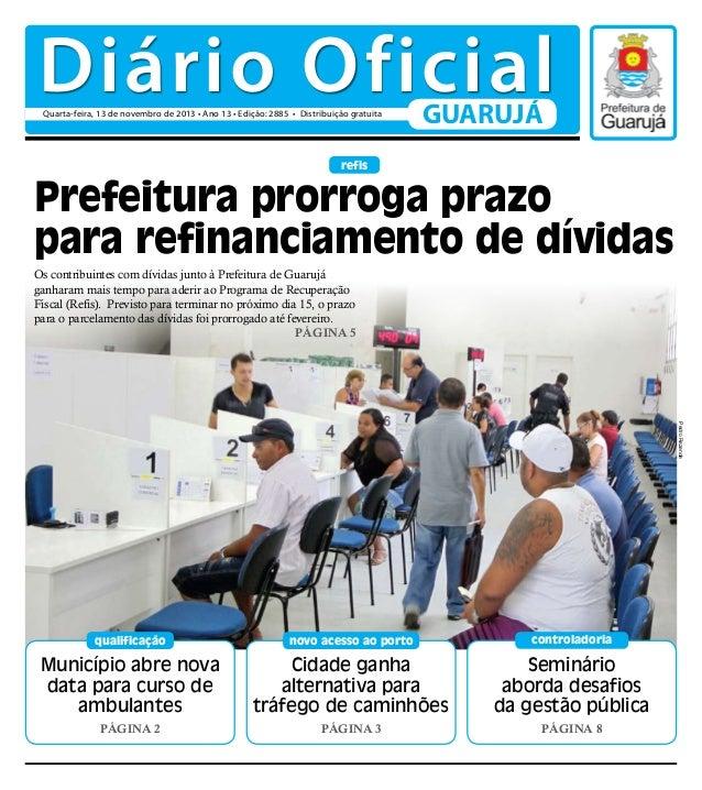 Diário Oficial Quarta-feira, 13 de novembro de 2013 • Ano 13 • Edição: 2885 • Distribuição gratuita  GUARUJÁ  refis  Prefe...