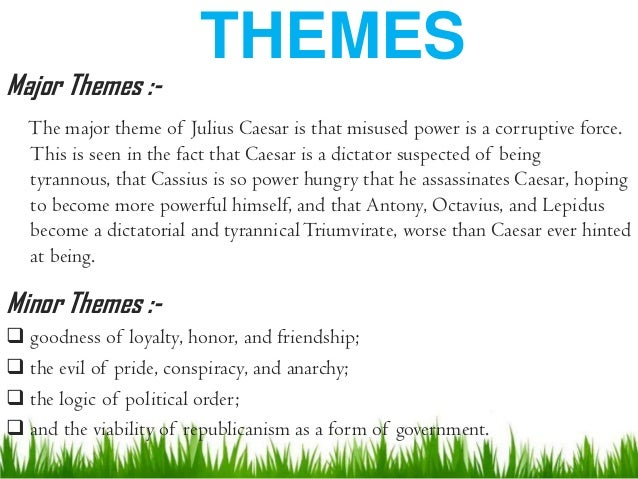 "theme of ambition in julius caesar Ambition essay in the play ""julius caesar"" by william shakespeare, caesar is an overly ambitious leader who was brutally murdered because of it caesar was one of the leaders of rome but the people wanted him to become their king, and conspirators saw that as a threat."