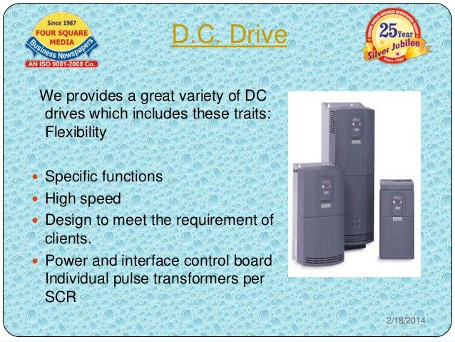 D.C. Drive We provides a great variety of DC drives which includes these traits: Flexibility  Specific functions   High ...