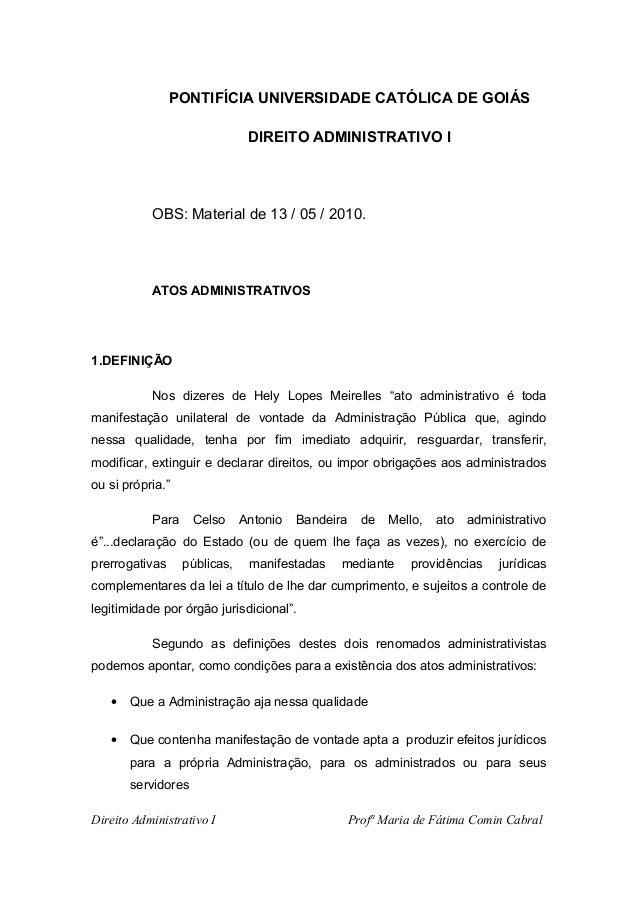 PONTIFÍCIA UNIVERSIDADE CATÓLICA DE GOIÁS DIREITO ADMINISTRATIVO I OBS: Material de 13 / 05 / 2010. ATOS ADMINISTRATIVOS 1...