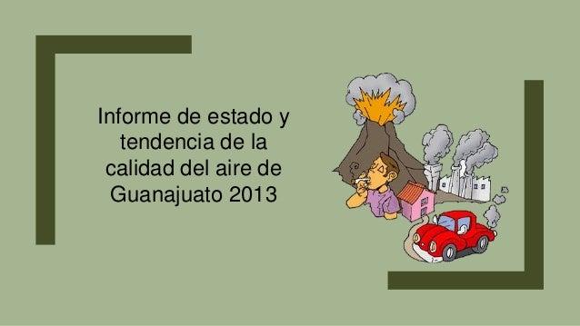 Informe de estado y tendencia de la calidad del aire de Guanajuato 2013