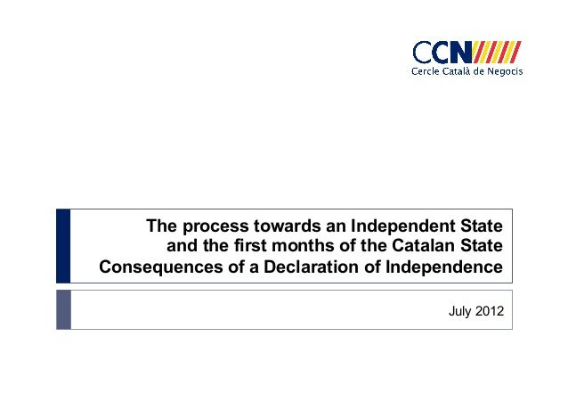 The process towards an Independent State and the first months of the Catalan State Consequences of a Declaration of Indepe...