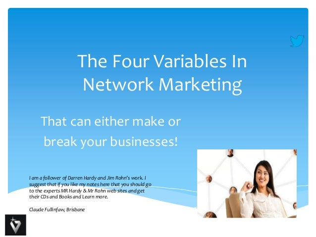 The Four Variables In Network Marketing That can either make or break your businesses! I am a follower of Darren Hardy and...