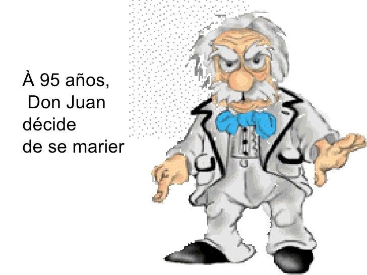 À 95 años, Don Juan  décide de se marier