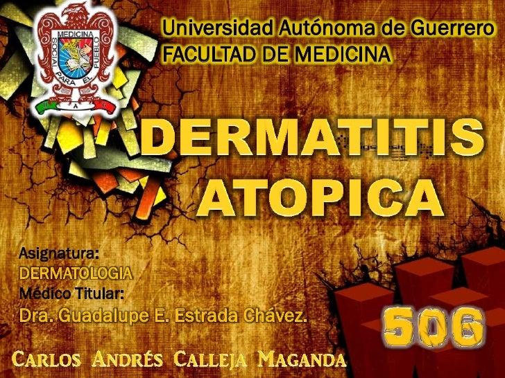 Universidad Autónoma de Guerrero                  FACULTAD DE MEDICINAAsignatura:DERMATOLOGIAMédico Titular:Dra. Guadalupe...