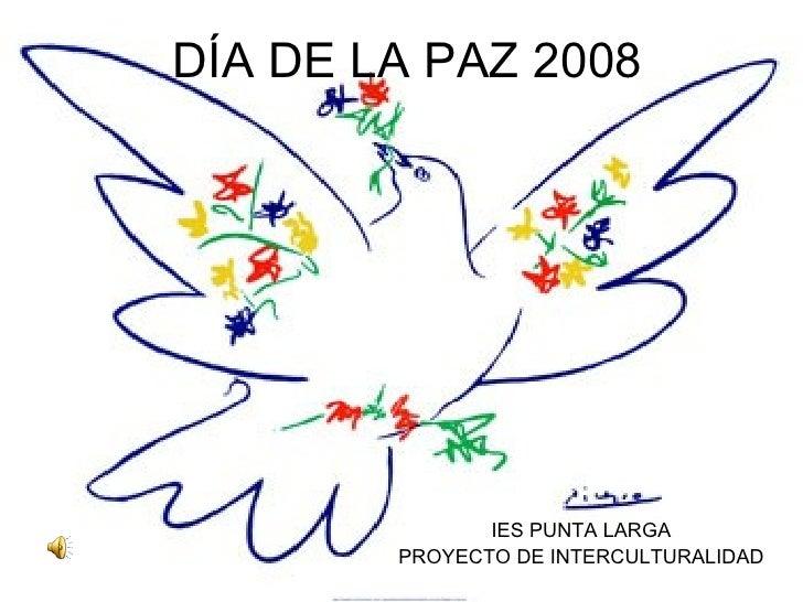 DÍA DE LA PAZ 2008 IES PUNTA LARGA PROYECTO DE INTERCULTURALIDAD