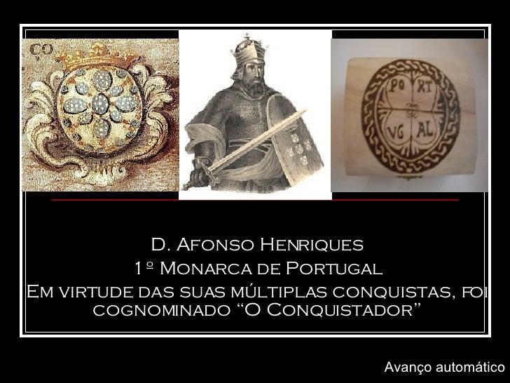 """D. Afonso Henriques 1º Monarca de Portugal Em virtude das suas múltiplas conquistas, foi cognominado """"O Conquistador"""" Avan..."""