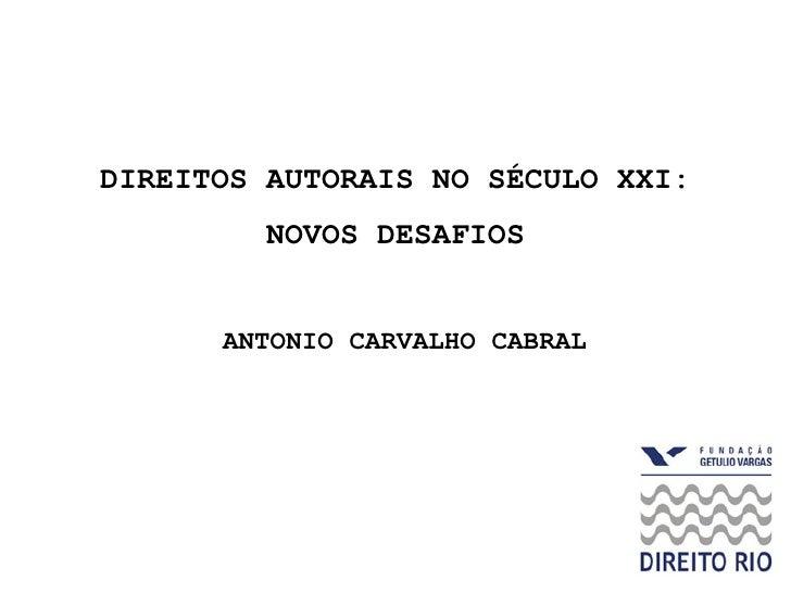 DIREITOS AUTORAIS NO SÉCULO XXI:  NOVOS DESAFIOS   ANTONIO CARVALHO CABRAL