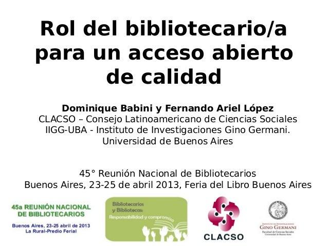 Rol del bibliotecario/a  para un acceso abierto        de calidad        Dominique Babini y Fernando Ariel López   CLACSO ...