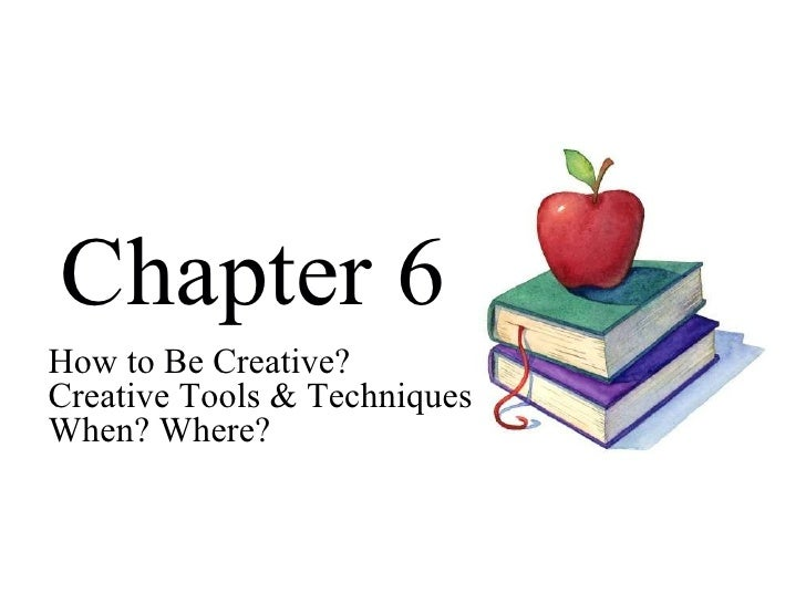 Chapter 6 How to Be Creative? Creative Tools & Techniques When? Where?