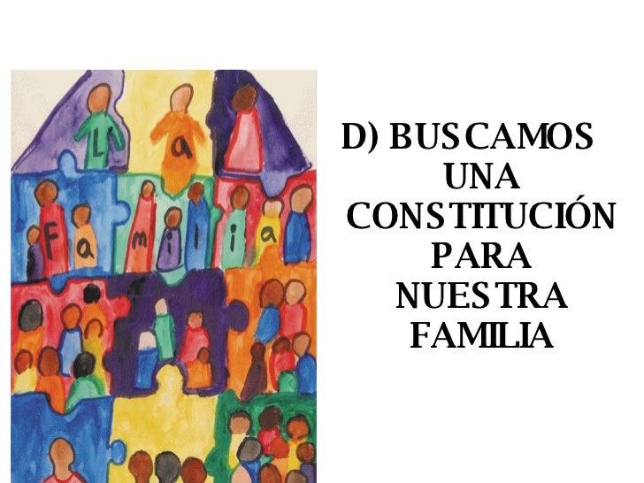 <ul><li>D) BUSCAMOS UNA CONSTITUCIÓN PARA NUESTRA FAMILIA </li></ul>