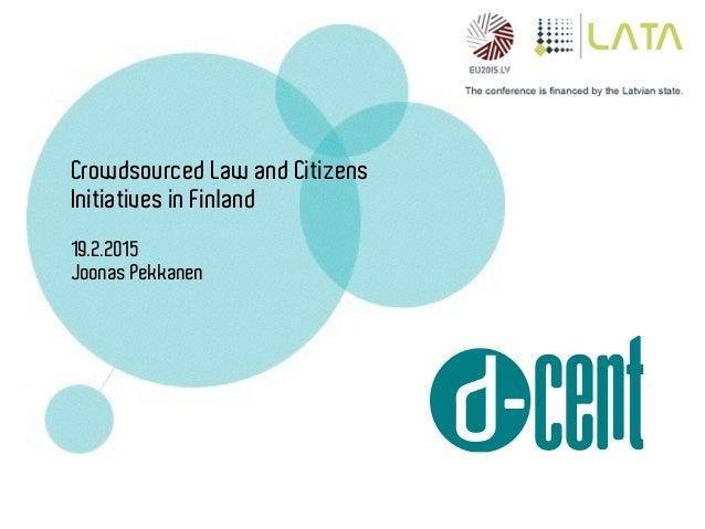 Crowdsourced Law and Citizens Initiatives in Finland 19.2.2015 Joonas Pekkanen