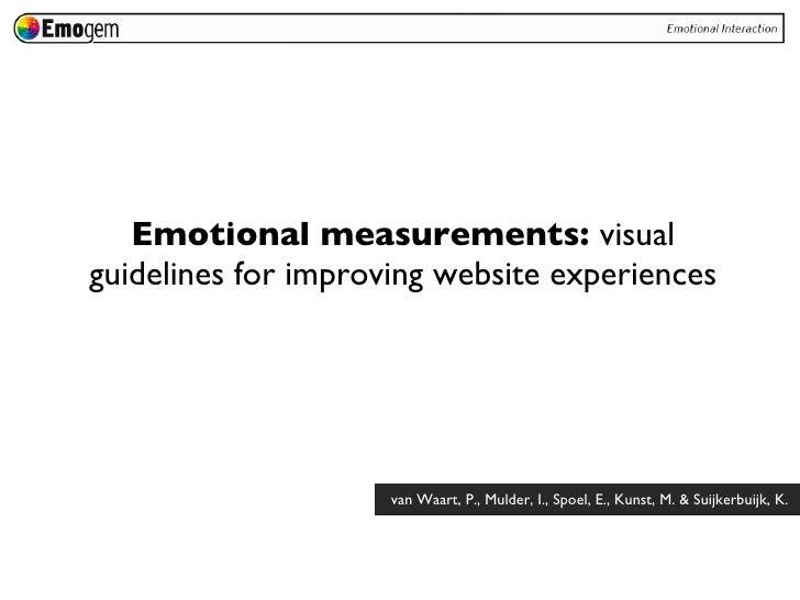 <ul><li>Emotional measurements:  visual guidelines for improving website experiences </li></ul>van Waart, P., Mulder, I., ...