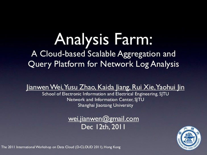 Analysis Farm:               A Cloud-based Scalable Aggregation and               Query Platform for Network Log Analysis ...