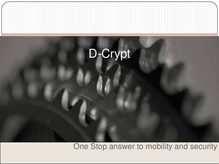 One Stop answer to mobility and security<br />D-Crypt<br />