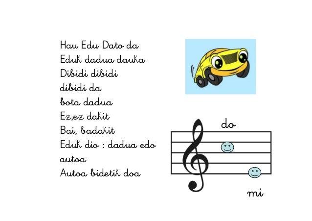 Hau Edu Dato da Eduk dadua dauka Dibidi dibidi dibidi da bota dadua Ez,ez dakit Bai, badakit Eduk dio : dadua edo autoa Au...