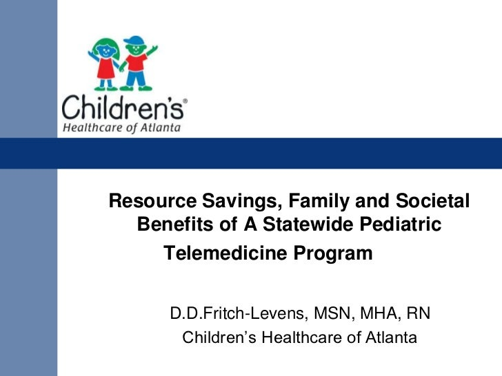 Resource Savings, Family and Societal  Benefits of A Statewide Pediatric     Telemedicine Program      D.D.Fritch-Levens, ...