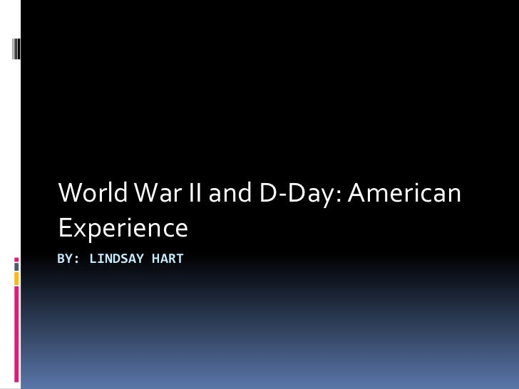 By: Lindsay Hart<br />World War II and D-Day: American Experience<br />
